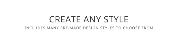 Create Any Style - Includes many pre-made design styles to choose from.